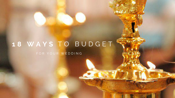 18 Ways To Budget For Your Wedding | The Maharani Diaries