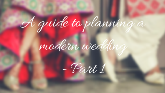 A guide to planning a modern wedding - Part 1